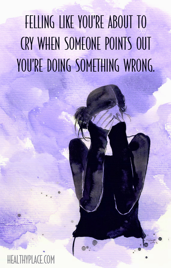 Quote on anxiety - Felling like you're about to cry when someone points out you're doing something wrong.