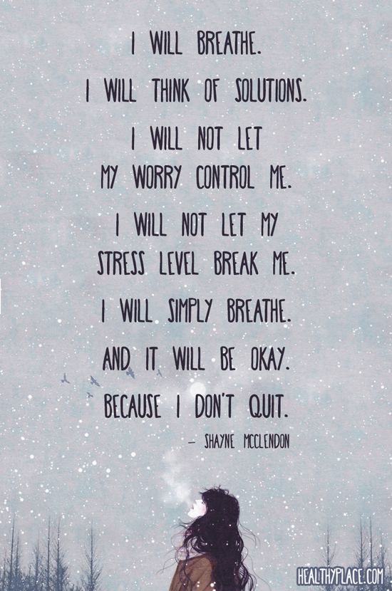 Quote on anxiety - I will breathe. I will think of solution. I will not let my worry control me. I will not let me stress break me. I will simply breathe. And it will be okay. Because I don't quit.