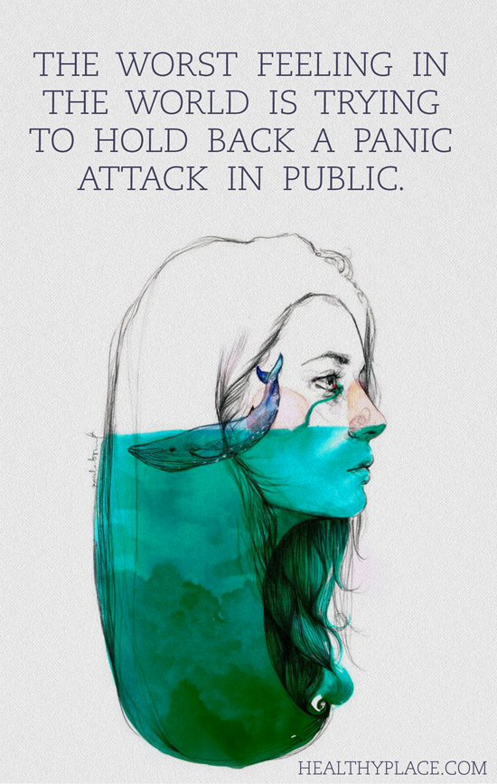 Quote on anxiety - The worst feeling in the world is trying to hold back a panic attack in public.