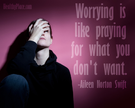 Anxiety quote - Worrying Is Like Praying For What You Don't Want.