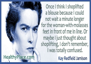Bipolar quote - Once I think I shoplifted a blouse because I could not wait a minute longer for the woman-with-molasses feet in front of me in line. Or maybe I just thought about shoplifting, I don't remember, I was totally confused.