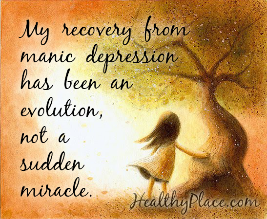 Bipolar quote - My recovery from manic depression has been an evolution, not a sudden miracle