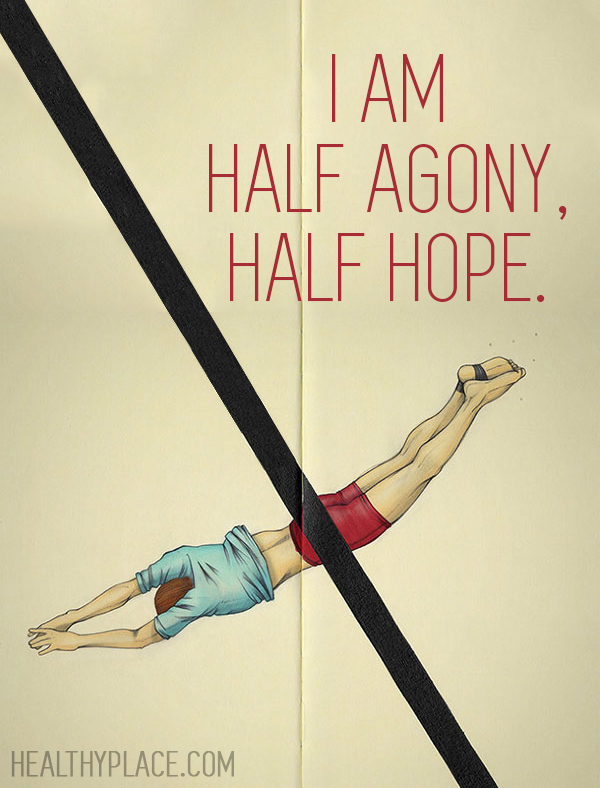 Bipolar quote - I am half agony, half hope.