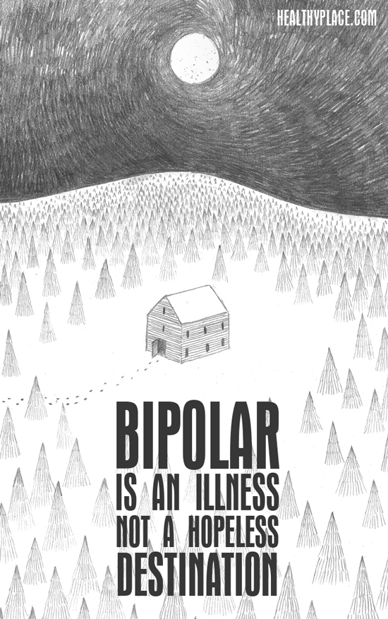 Bipolar quote - Bipolar is an illness not a hopeless destination.