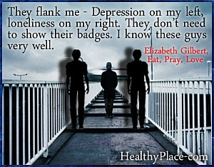 Quote on loneliness and depression - They flank me – Depression on my left, loneliness on my right. They don't need to show their badges. I know these guys very well.