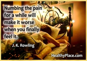 Depression quote - Numbing the pain for a while will make it worse when you finally feel it.