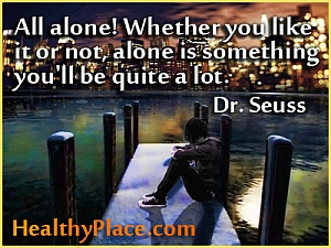 Insightful quote on depression - All alone! Whether you like it or not, alone is something you'll be quite a lot!