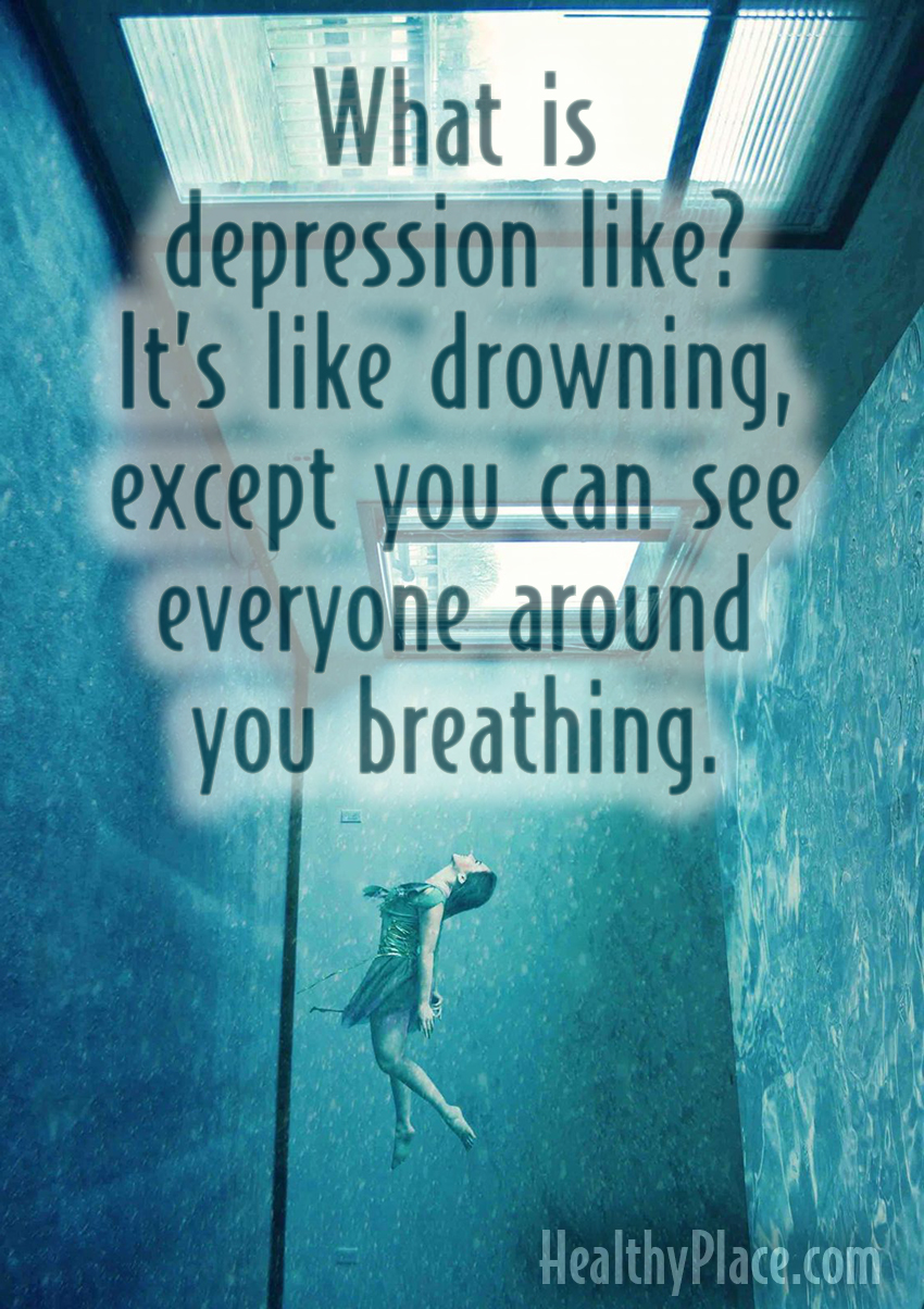 Quote on depression - What is depression like? It's like drowning. Except you can see everyone around you breathing.
