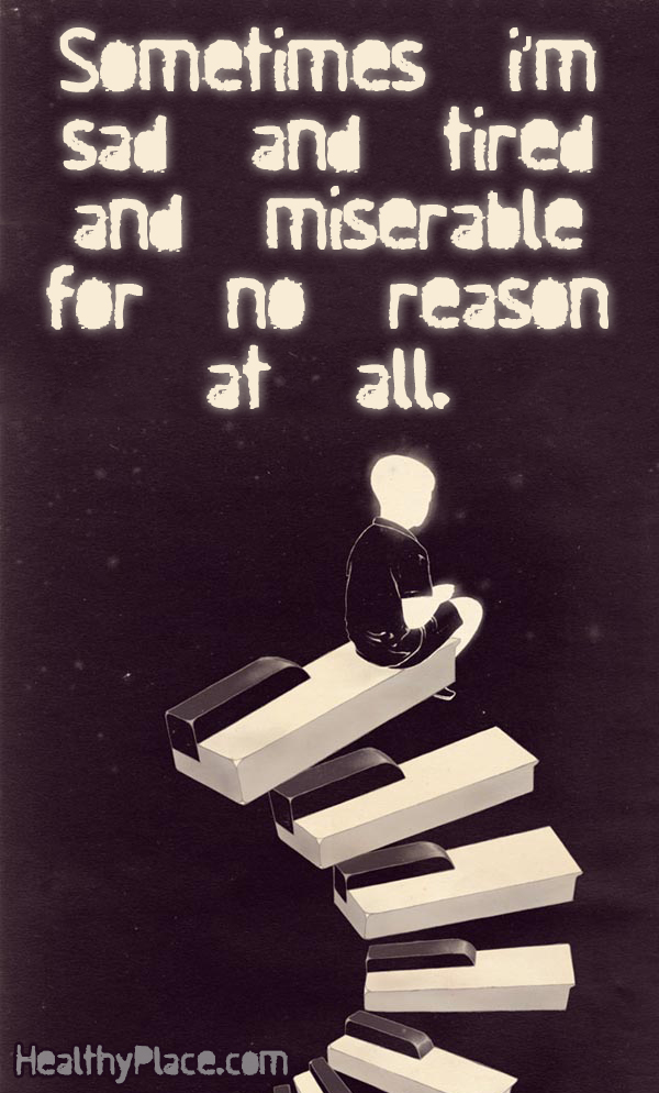 Depression quote - Sometimes i'm sad and tired and miserable for not reason at all.