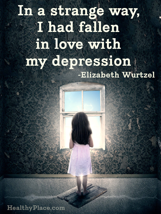 Quote on depression - In a strange way, I had fallen in love with my depression.