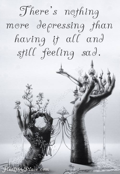 Depression quote - There's nothing more depressing than having it all and still feeling sad.
