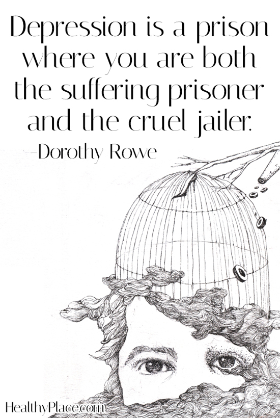 Depression quote - Depression is a prison where you are both the suffering prisoner and the cruel jailer.