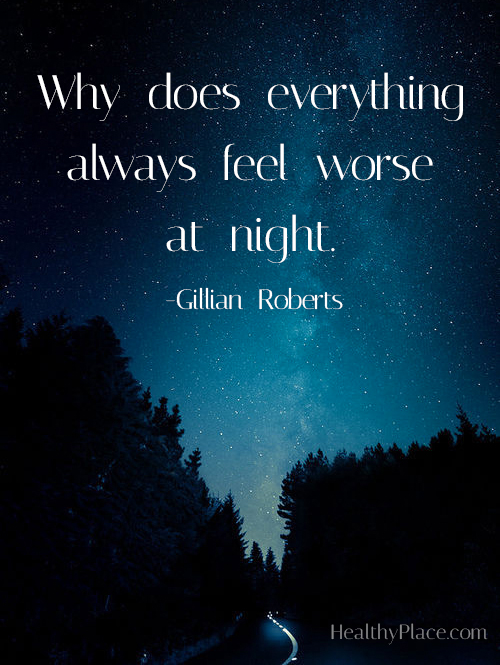 Quote on depression - Why does everything always feel worse at night.