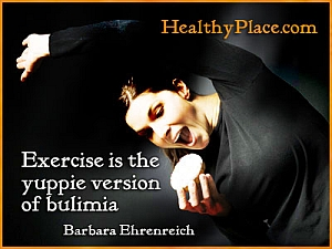 Quote on eating disorders - Exercise is the yuppie version of bulimia.