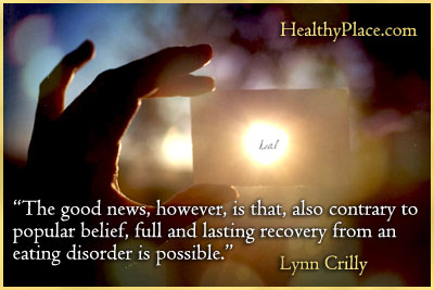 Eating disorders quote - The good news, however, is that, also contrary to popular belief, full and lasting recovery from an eating disorder is possible.