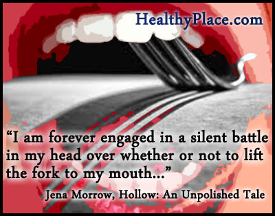 Eating disorders quote - I am forever engaged in a silent battle in my head over whether or not to lift the fork to my mouth...