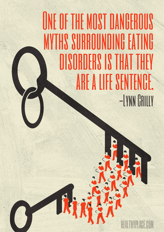 Quote on eating disorders - One of the most dangerous myths surrounding eating disorders is that they are a life sentence.