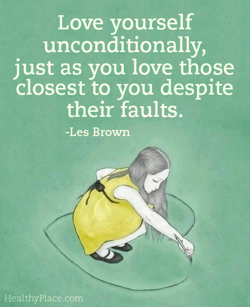 Eating disorders quote - Love yourself unconditionally, just as you love those closest to you despite their faults.