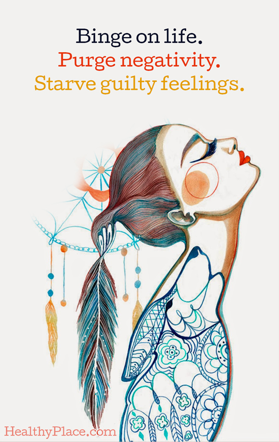 Quote on eating disorders - Binge on life. Purge negativity. Starve guilty feelings.