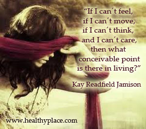 Insightful quote on mental illness - If I can't feel, if I can't move, if I can't think, and I can't care, then what conceivable point is there in living?