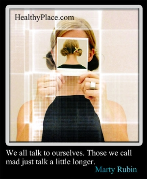 Mental health quote - We all talk to ourselves. Those we call mad just talk a little longer.