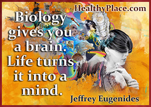 Quote on mental health - Biology gives you a brain. Life turns it into a mind.