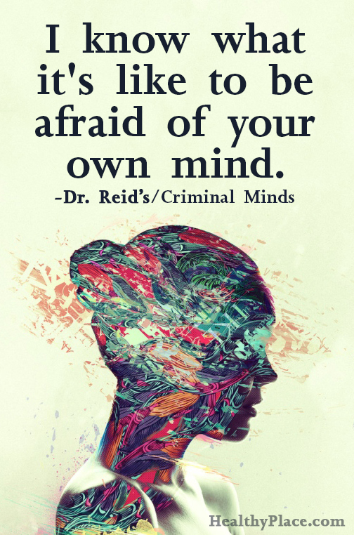 Mental illness quote - I know what it's like to be afraid of your own mind.
