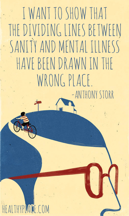 Mental illness quote - I want to show that the dividing lines between sanity and mental illness have been drawn in the wrong place.
