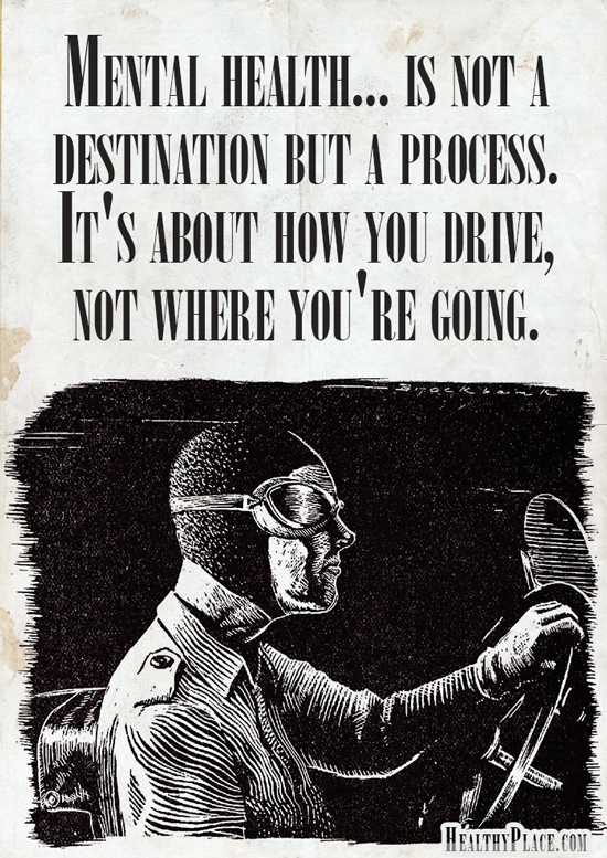 Mental illness quote - Mental health... is not a destination but a process. It's about how you drive, not where you're going.