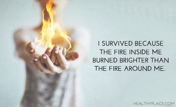 Quote on mental health - I survived because the fire inside me burned brighter than the fire around me.