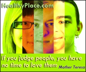 Quote on Judging People - If you judge people, you have no time to love them