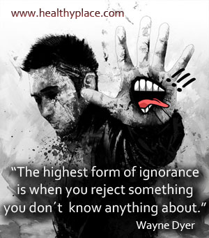 Mental Illness Stigma Quote - The highest form of ignorance is when you reject something you don't know anything about