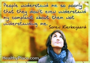 Stigma quote - People understand me so poorly that they don't even understand my complaint about them not understanding me.