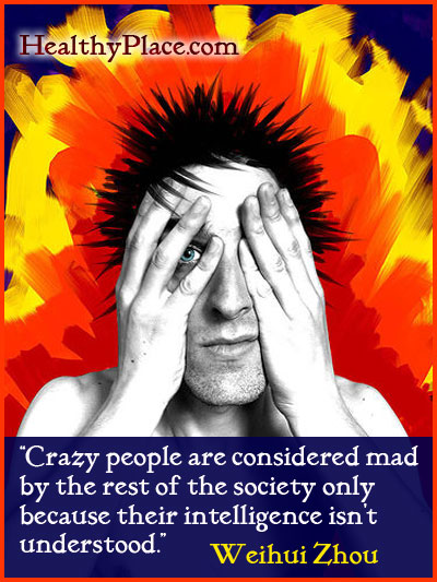 Stigma quote - Crazy people are considered mad by the rest of the society only because their intelligence isn't understood.