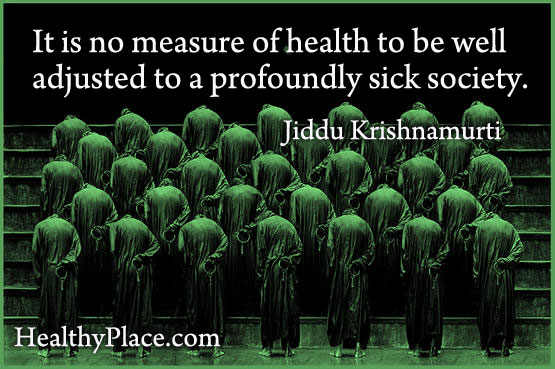 Mental health stigma quote - It's no measure of health to be well adjusted to a profoundly sick society.