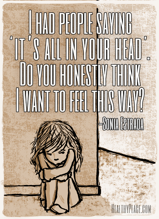 Quote on mental health stigma - I had people saying 'it's all in your head'. Do you honestly think I want to feel this way?