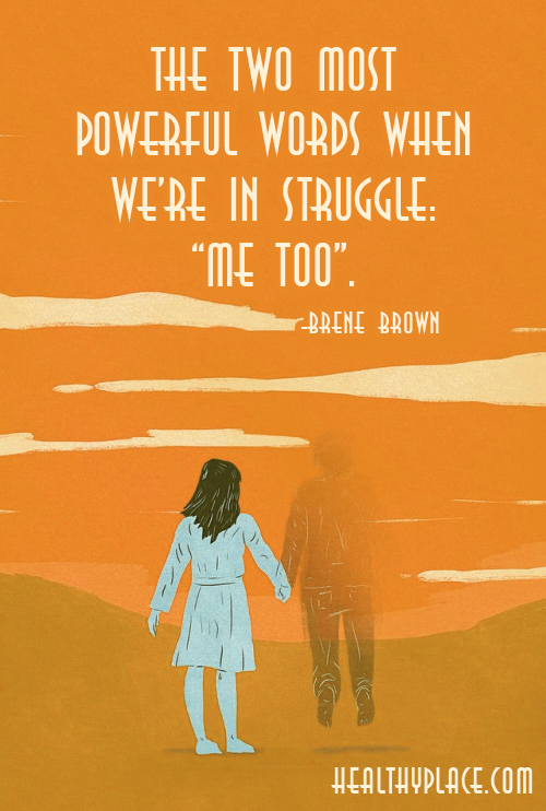 Mental health stigma quote: The two most powerful words when we're in struggle, me too.