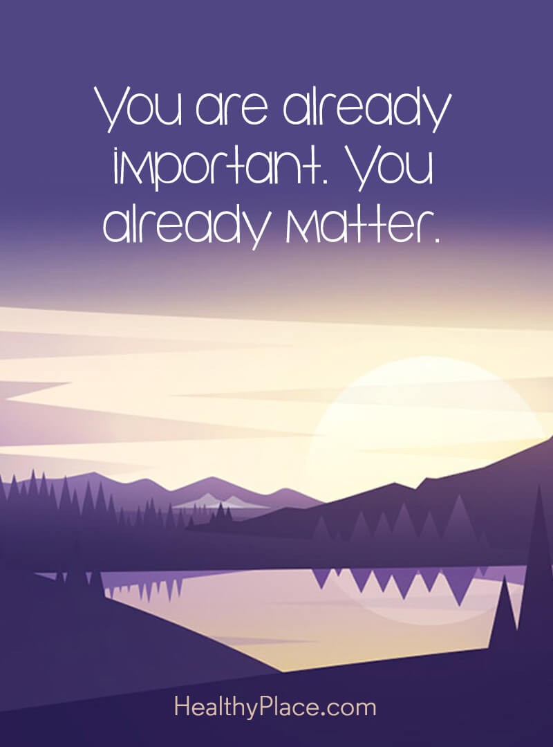 You are already important. You already matter. You are already important. You already matter.