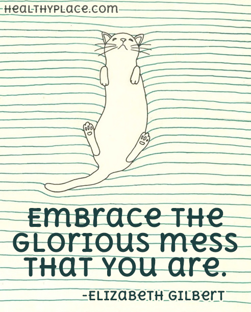 Self-confidence quote  - Embrace the glorious mess that you are.