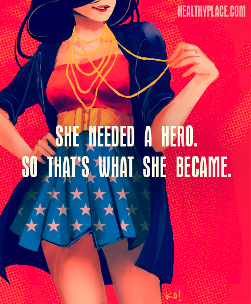 Quote about self-confidence - She needed a hero. So that's what she became.