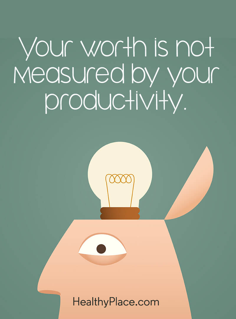 Quote about self-confidence - You worth is not measured by your productivity.