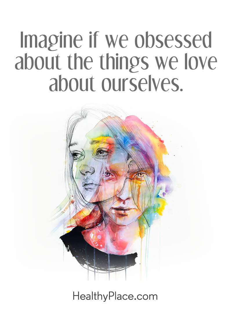 Self-confidence quote - Imagine if we obsessed about the things we love about ourselves.