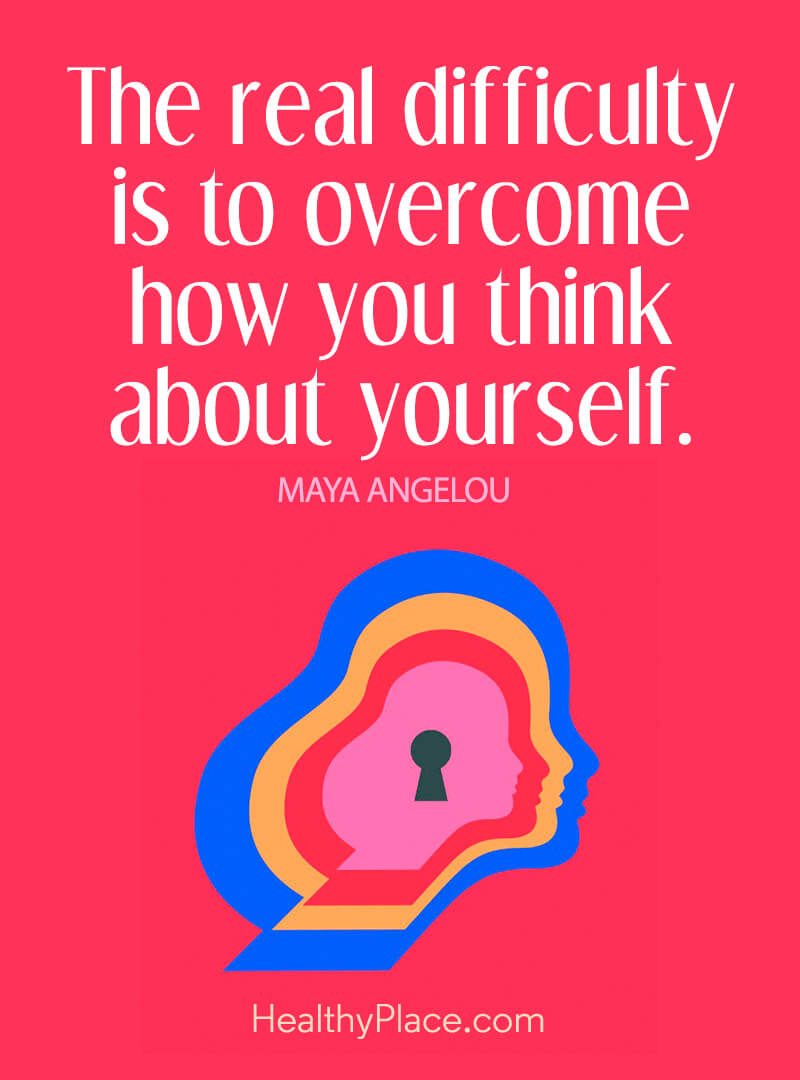 Self-confidence quote - The real difficulty is to overcome how you think about yourself.