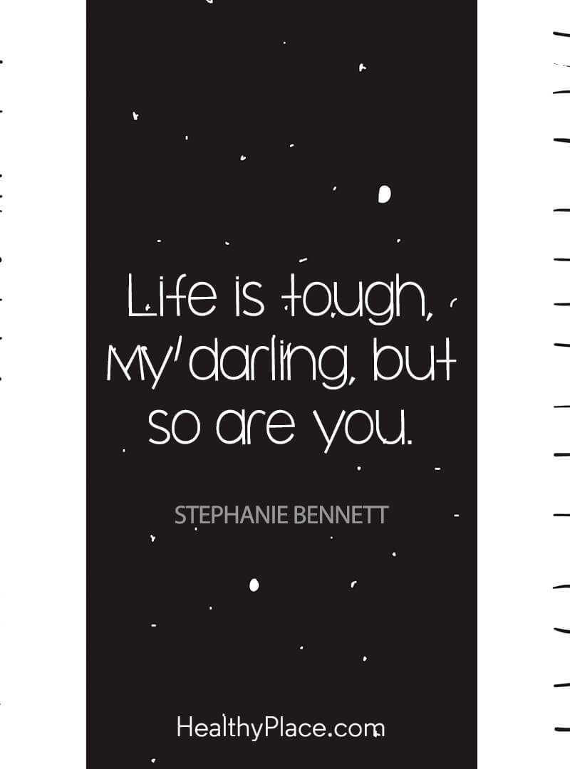 Self-improvement quote - Life is tough, my darling, but so are you.