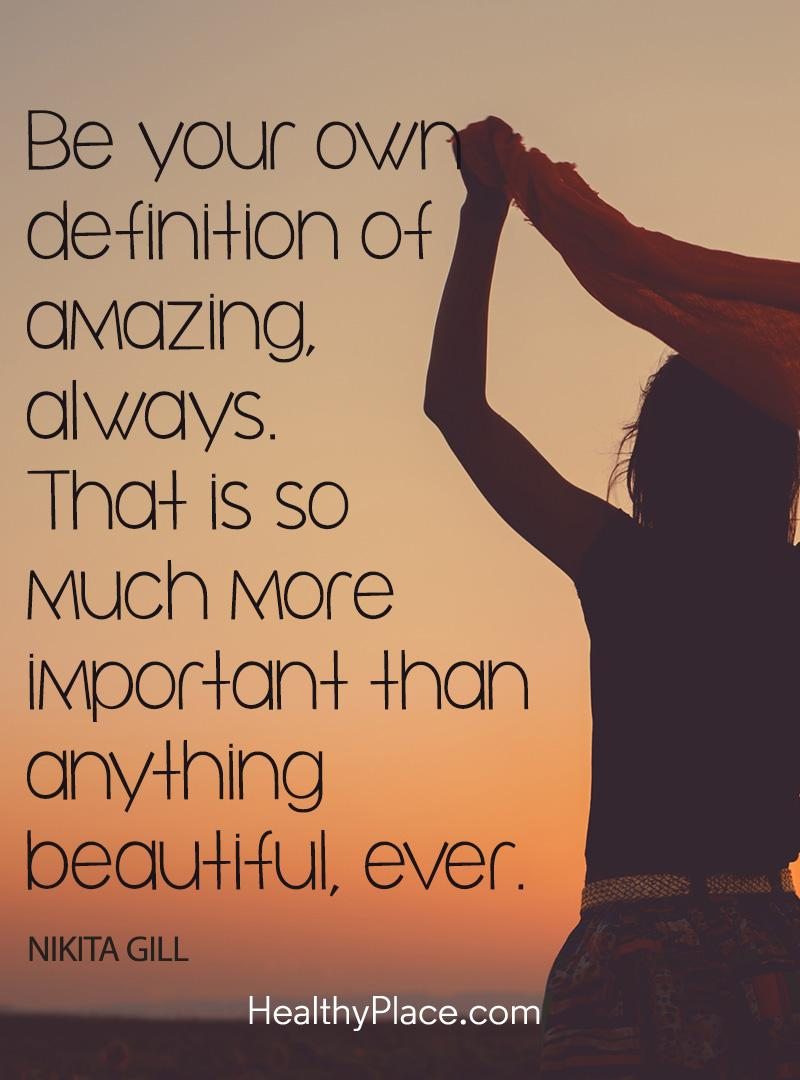 Quote about self-help - Be your own definition of amazing, always. That is so much more important than anything beautiful, ever.