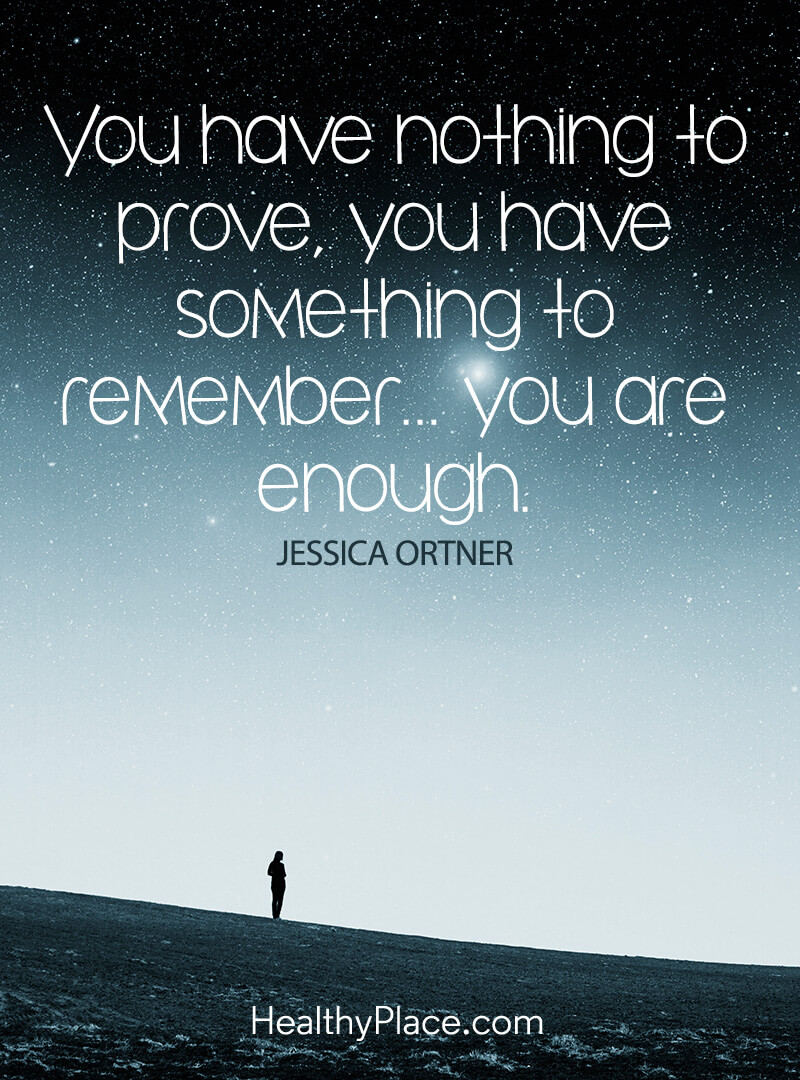 Self-improvement quote - You have nothing to prove, you have something to remember…you are enough.