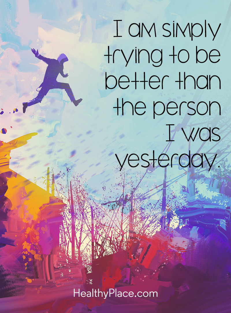 Self-help quote - I am simply trying to be better than the person I was yesterday.