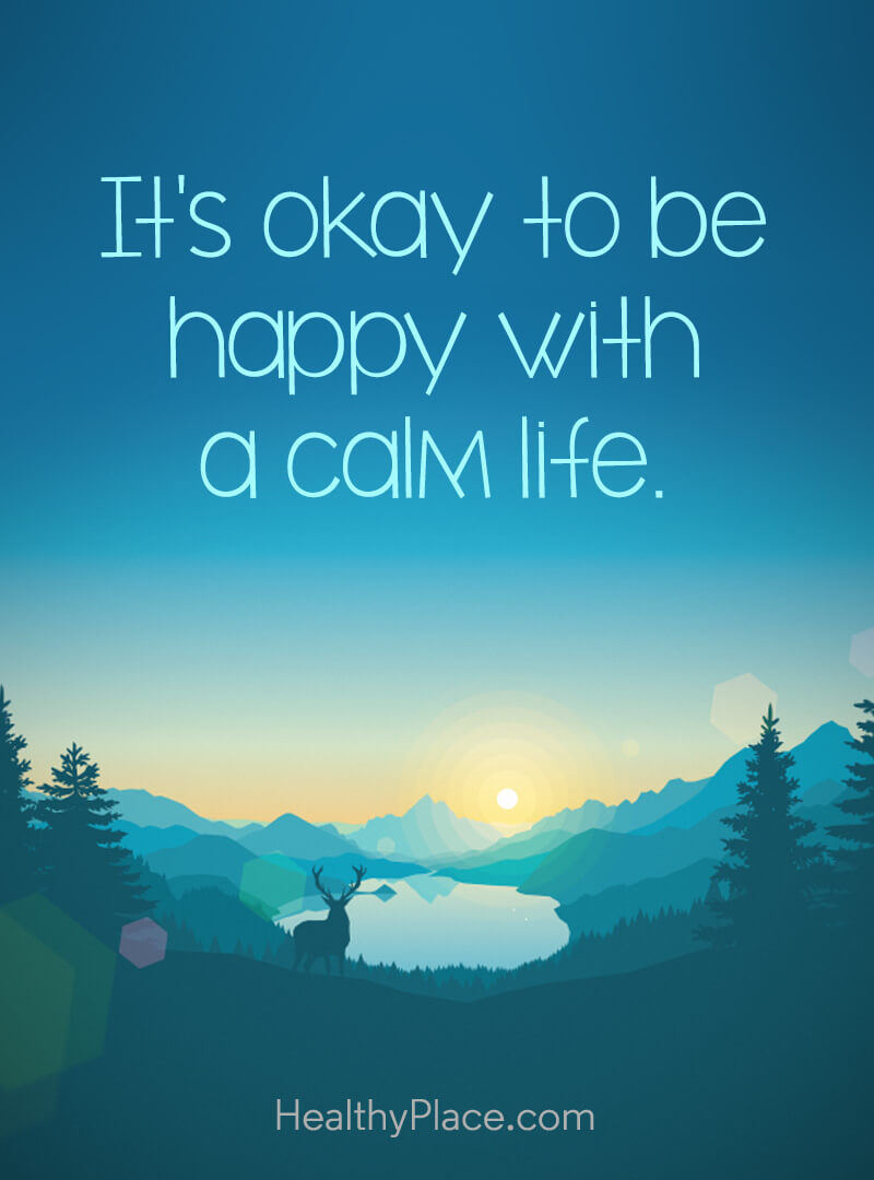 Self-improvement quote - It's okay to be happy with a calm life.