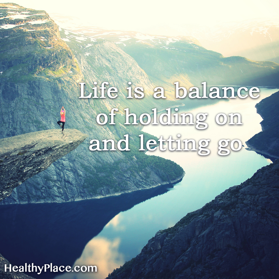 Self-improvement quote - Life is a balance of holding on and letting go.