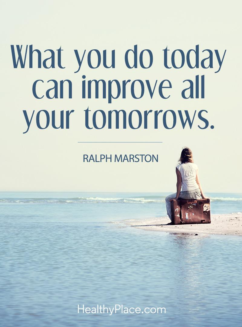 Self-help quote - what you do today can improve all your tomorrows.